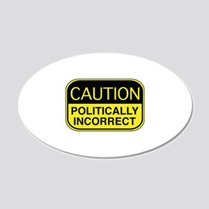 Caution Politically Incorrect 22x14 Oval Wall Peel