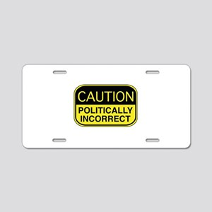 Caution Politically Incorrect Aluminum License Pla