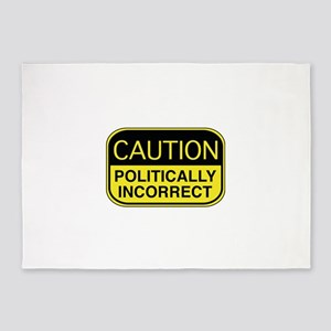 Caution Politically Incorrect 5'x7'Area Rug