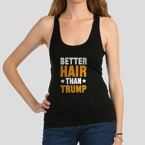 Better Hair Than Trump Racerback Tank Top