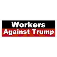 Workers Against Trump Bumper Bumper Sticker