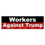 Workers Against Trump Bumper Sticker