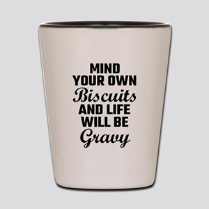 Mind Your Own Biscuits And Life Will Be Shot Glass