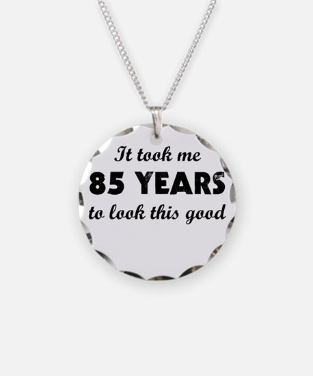 It Took Me 85 Years To Look Necklace