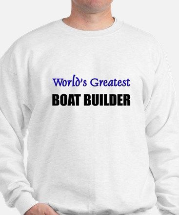 Worlds Greatest BOAT BUILDER Sweatshirt