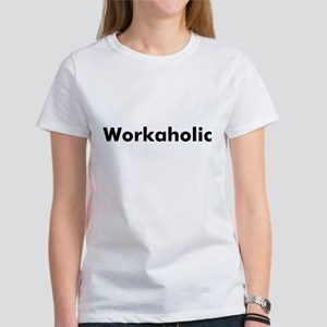 Workaholic Women's T-Shirt