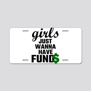 Girls Just Wanna Have Funds Aluminum License Plate