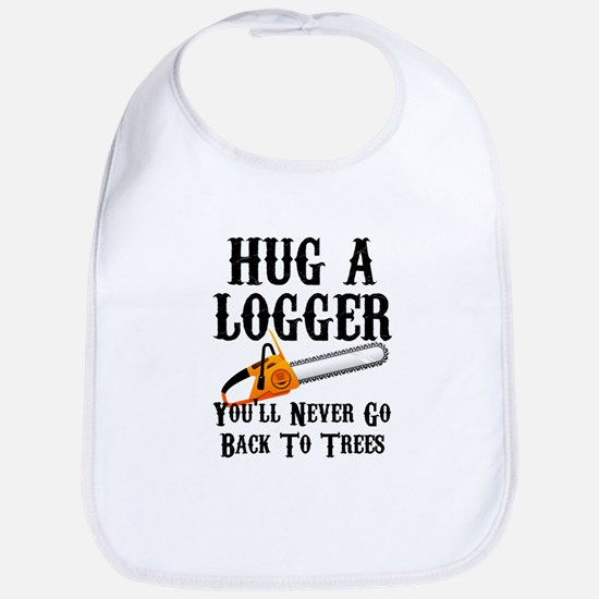 Hug A Logger You'll Never Go Back To Trees Bib