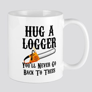 Hug A Logger You'll Never Go Back To Trees Mugs