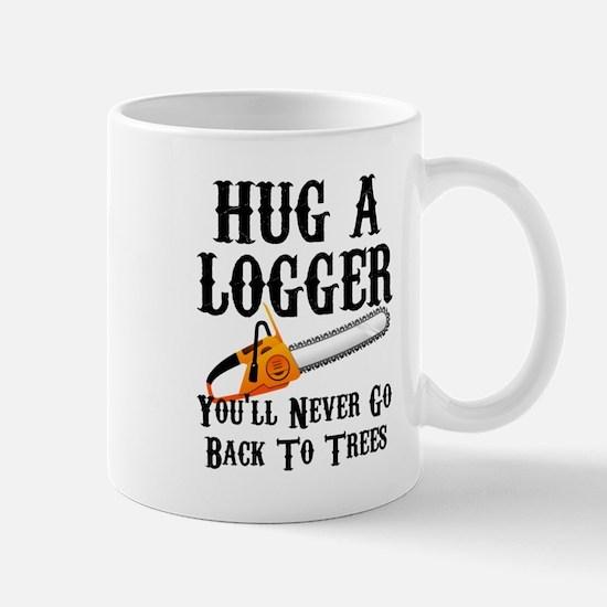 Hug A Logger You'll Never Go Back To Trees Mugs