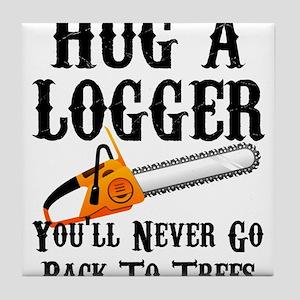 Hug A Logger You'll Never Go Back To Tile Coaster