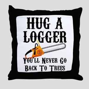 Hug A Logger You'll Never Go Back To Throw Pillow