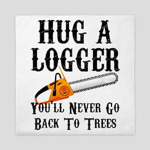 Hug A Logger You'll Never Go Back To T Queen Duvet