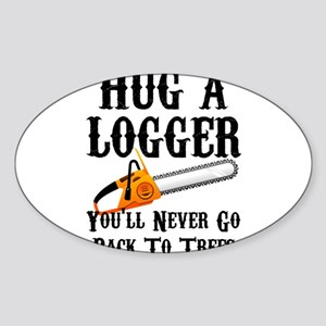 Hug A Logger You'll Never Go Back To Trees Sticker