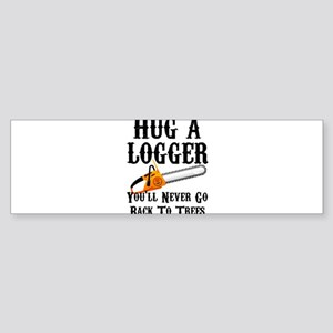 Hug A Logger You'll Never Go Back T Bumper Sticker