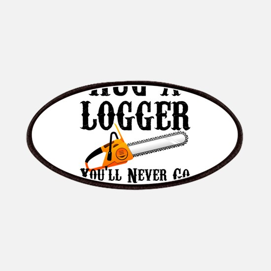Hug A Logger You'll Never Go Back To Trees Patch
