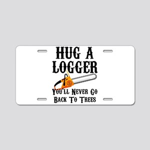 Hug A Logger You'll Never G Aluminum License Plate
