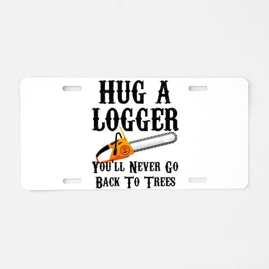 Hug A Logger You'll Never G Aluminum License Plate