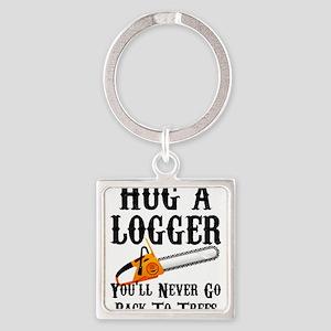 Hug A Logger You'll Never Go Back To Tre Keychains