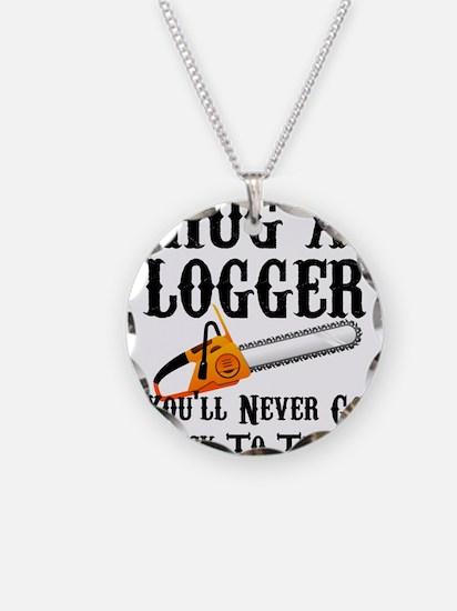 Hug A Logger You'll Never Go Necklace