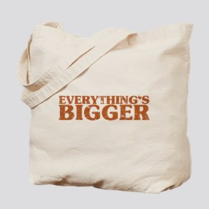 Everything's Bigger in Texas Tote Bag