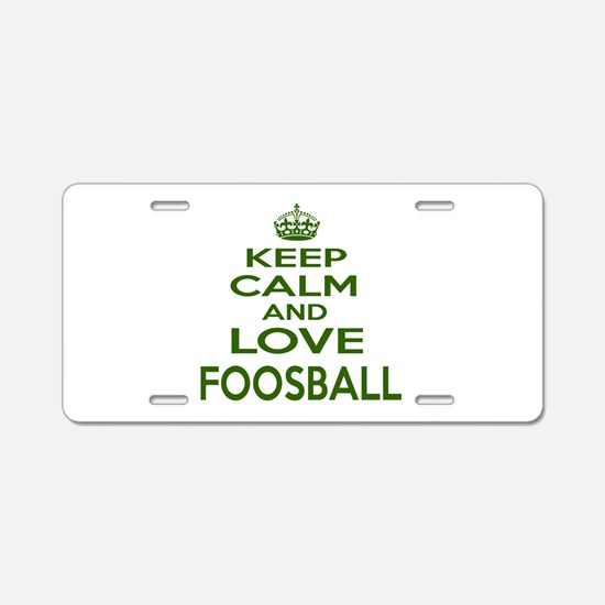 Keep calm and love Foosball Aluminum License Plate
