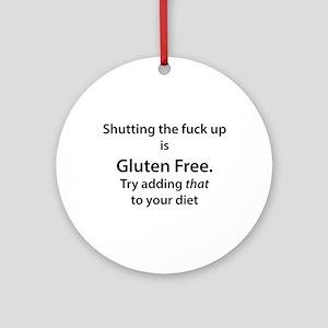 Gluten free shut up Round Ornament