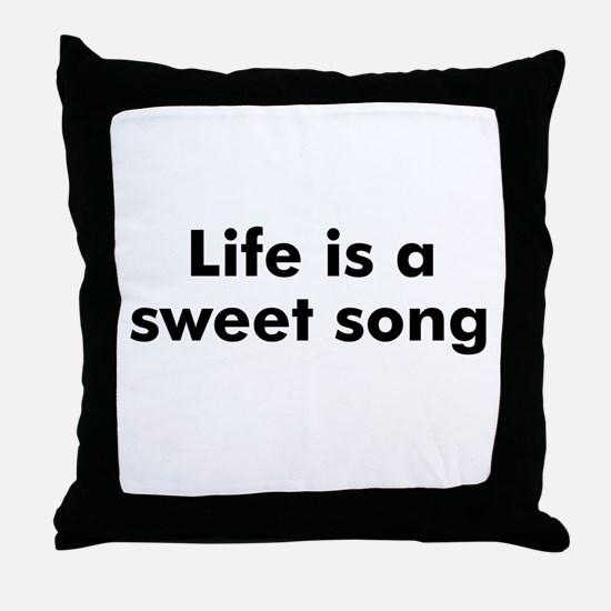 Life is a sweet song Throw Pillow