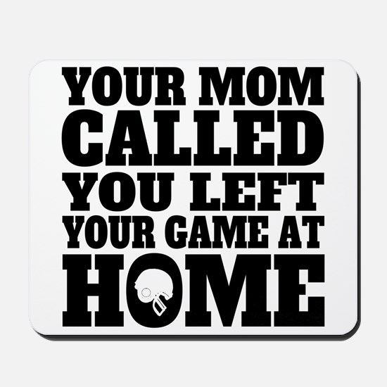 You Left Your Game At Home Football Mousepad
