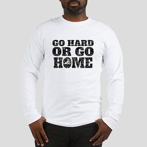 Go Hard Or Go Home Rowing Long Sleeve T-Shirt