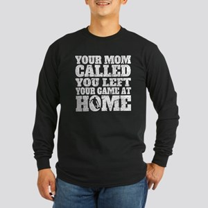 You Left Your Game At Home Basketball Long Sleeve