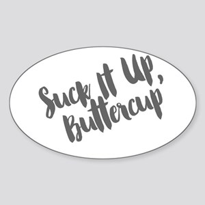 Suck It Up, Buttercup Sticker (Oval)