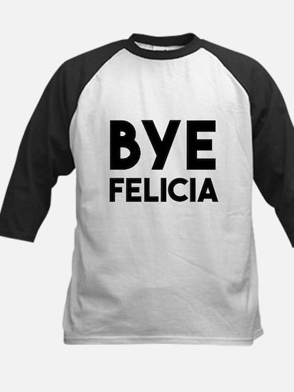Bye Felicia Funny Saying Baseball Jersey