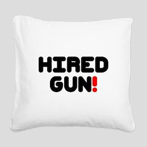 HIRED GUN!- Square Canvas Pillow