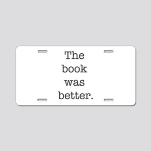 The book was better Aluminum License Plate