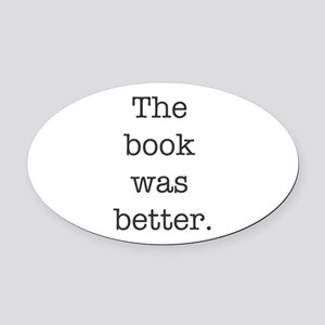 The book was better Oval Car Magnet