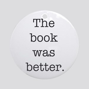 The book was better Round Ornament