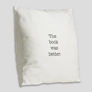 The book was better Burlap Throw Pillow