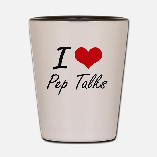 I Love Pep Talks Shot Glass