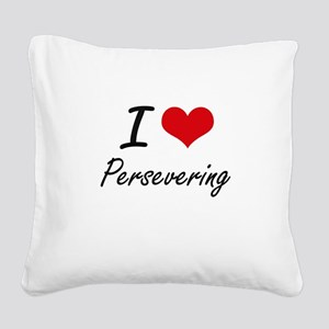 I Love Persevering Square Canvas Pillow