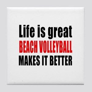 Life is great Beach Volleyball makes Tile Coaster