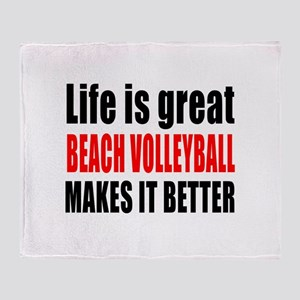 Life is great Beach Volleyball makes Throw Blanket