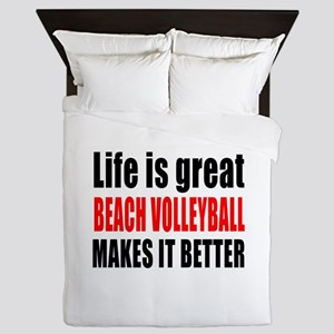 Life is great Beach Volleyball makes i Queen Duvet