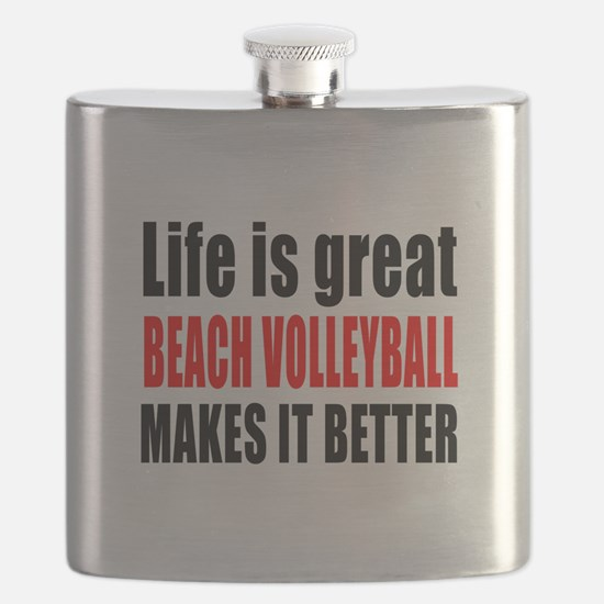 Life is great Beach Volleyball makes it bett Flask