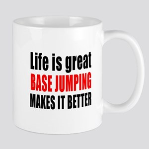 Life is great Base Jumping makes it bet Mug