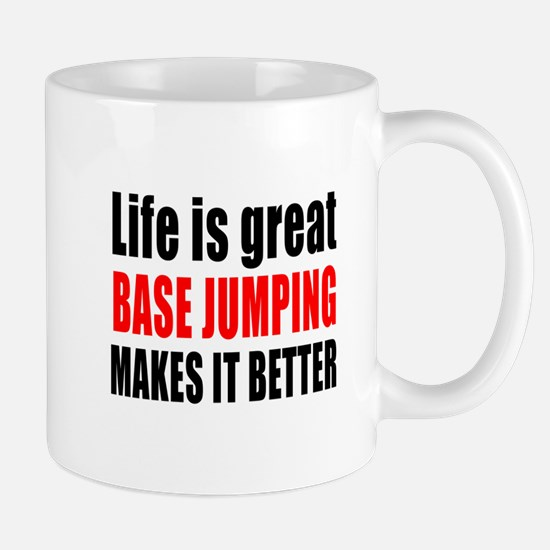 Life is great Base Jumping makes it bet Mug