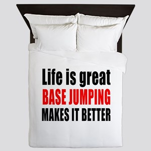 Life is great Base Jumping makes it be Queen Duvet