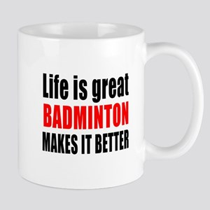 Life is great Badminton makes it better Mug