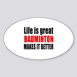 Life is great Badminton makes it be Sticker (Oval)