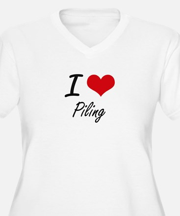 I Love Piling Plus Size T-Shirt